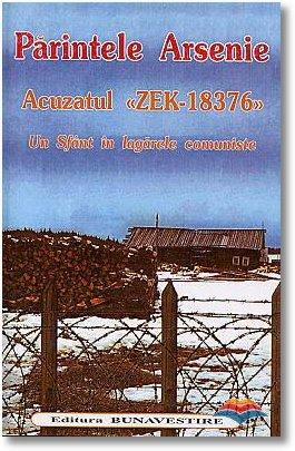 arsenie parinte-acuzatul zek-18376 un sfant in lagarele comuniste